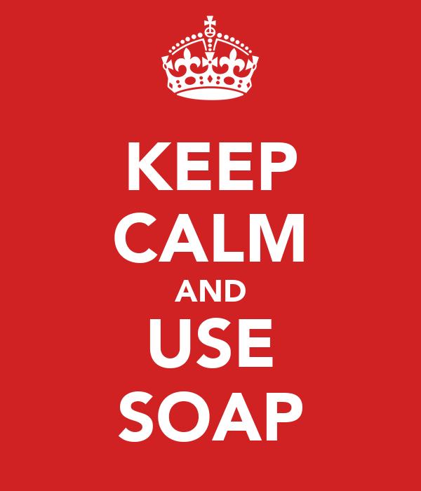 KEEP CALM AND USE SOAP