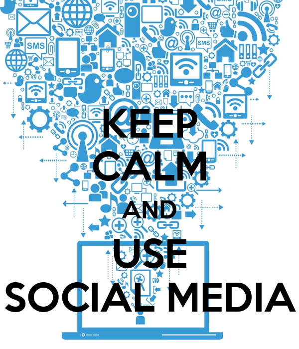 KEEP CALM AND USE SOCIAL MEDIA
