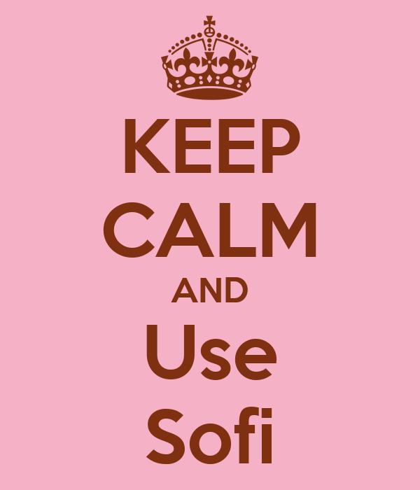 KEEP CALM AND Use Sofi