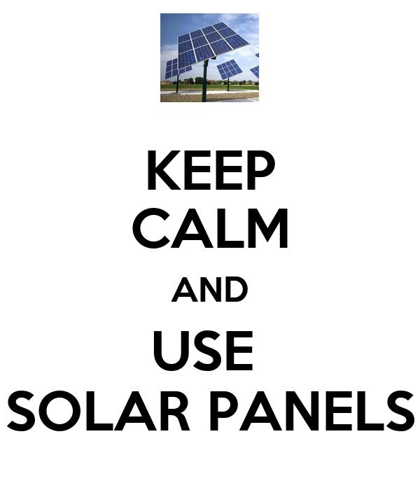 KEEP CALM AND USE  SOLAR PANELS