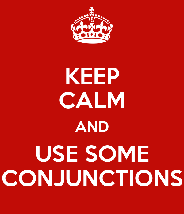 KEEP CALM AND USE SOME CONJUNCTIONS