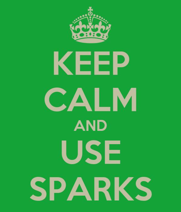 KEEP CALM AND USE SPARKS