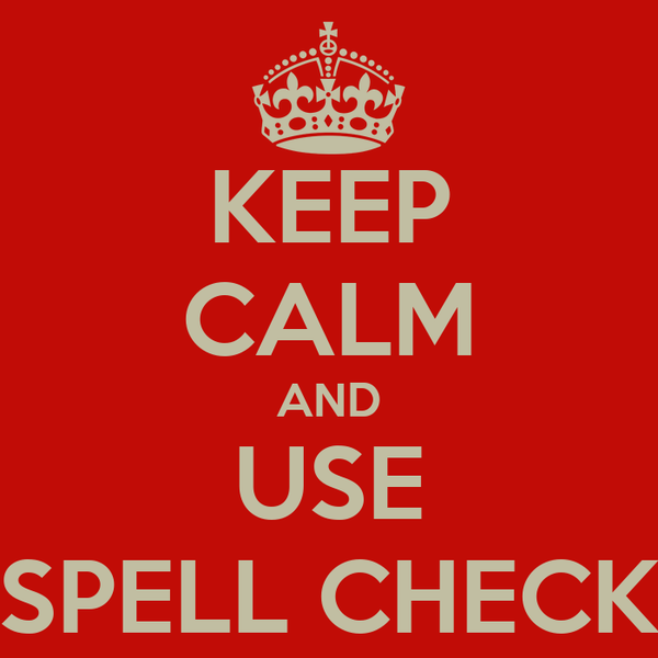 KEEP CALM AND USE SPELL CHECK