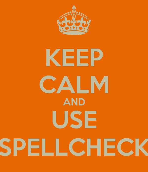 KEEP CALM AND USE SPELLCHECK