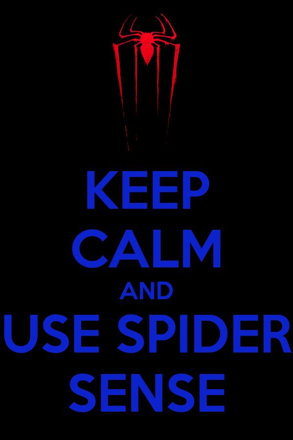 KEEP CALM AND USE SPIDER SENSE
