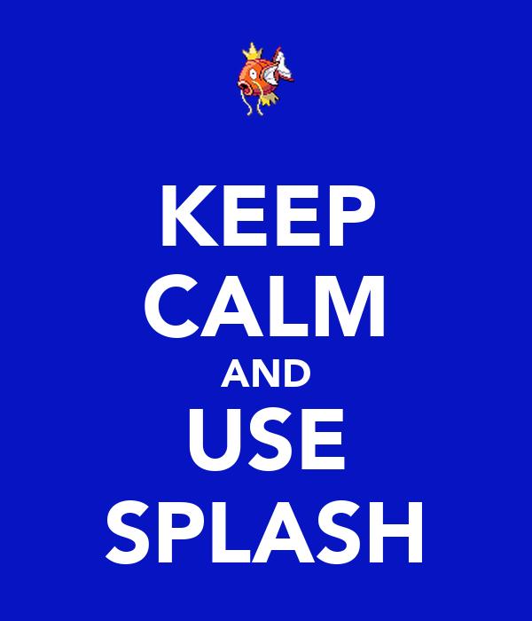 KEEP CALM AND USE SPLASH