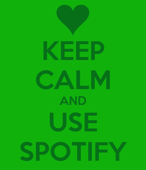 KEEP CALM AND USE SPOTIFY