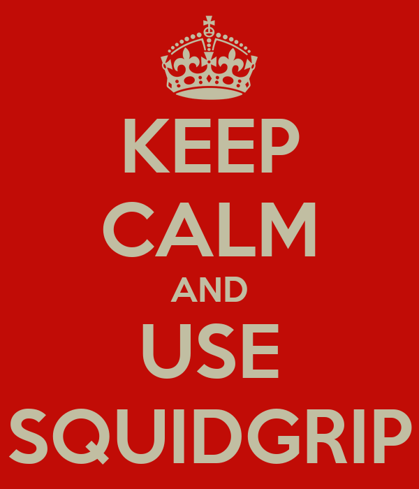 KEEP CALM AND USE SQUIDGRIP