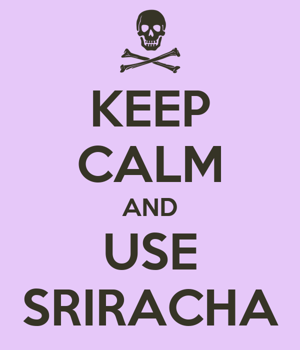 KEEP CALM AND USE SRIRACHA