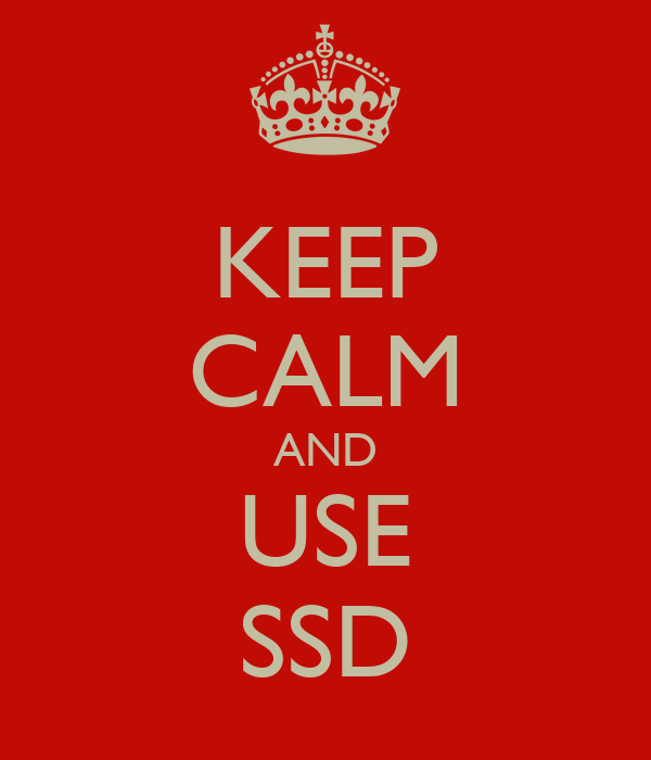 KEEP CALM AND USE SSD