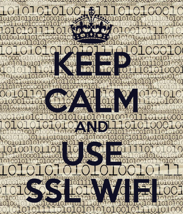 KEEP CALM AND USE SSL WIFI