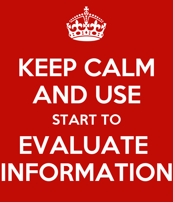 KEEP CALM AND USE START TO EVALUATE  INFORMATION