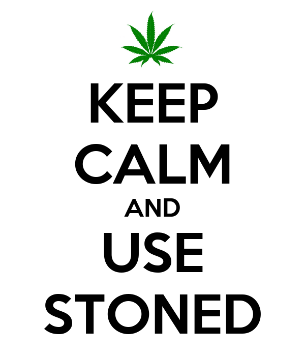 KEEP CALM AND USE STONED