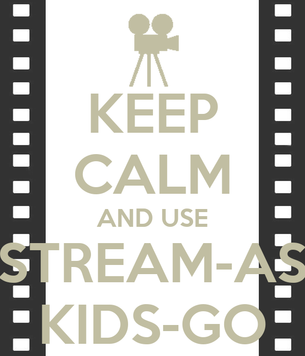 KEEP CALM AND USE STREAM-AS KIDS-GO