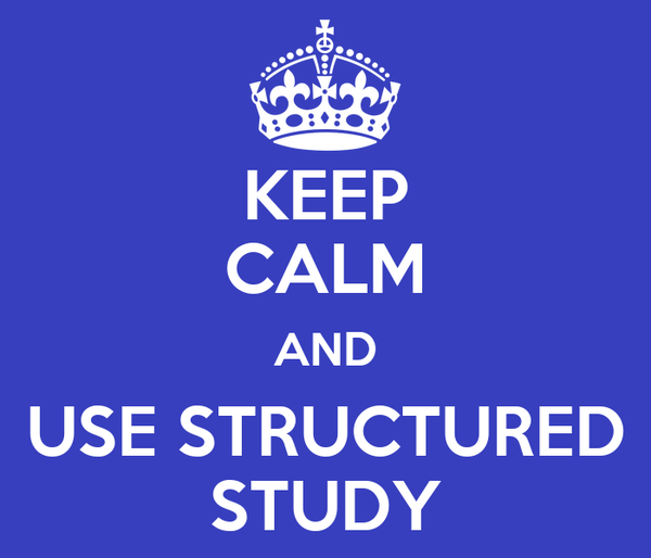 KEEP CALM AND USE STRUCTURED STUDY