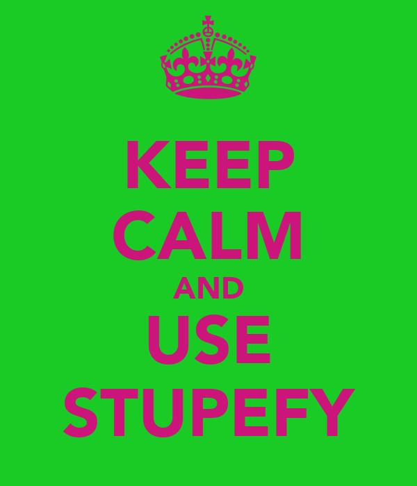 KEEP CALM AND USE STUPEFY
