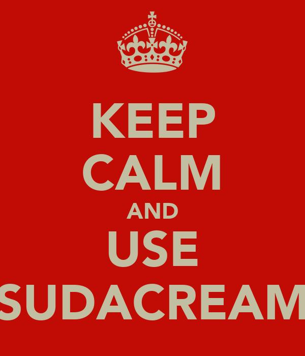 KEEP CALM AND USE SUDACREAM