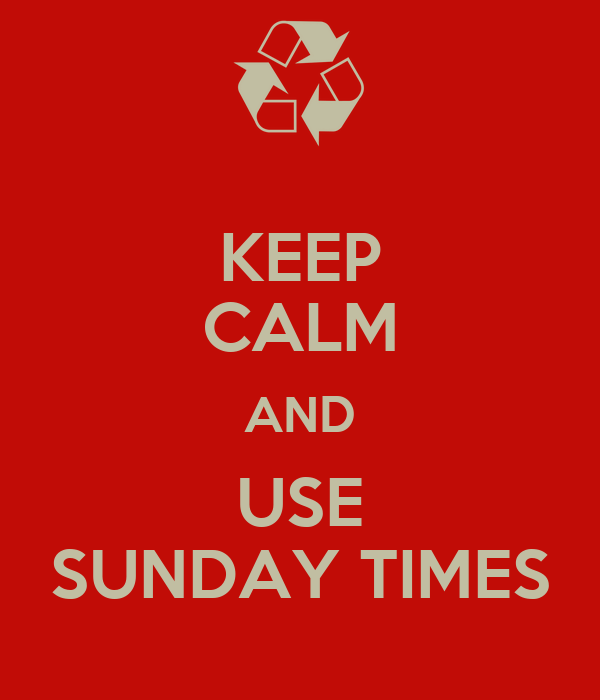 KEEP CALM AND USE SUNDAY TIMES