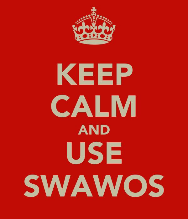 KEEP CALM AND USE SWAWOS