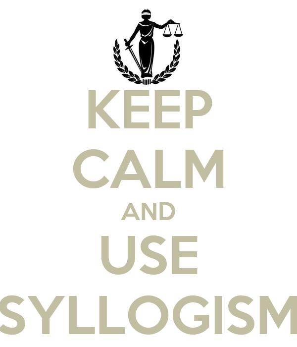 KEEP CALM AND USE SYLLOGISM