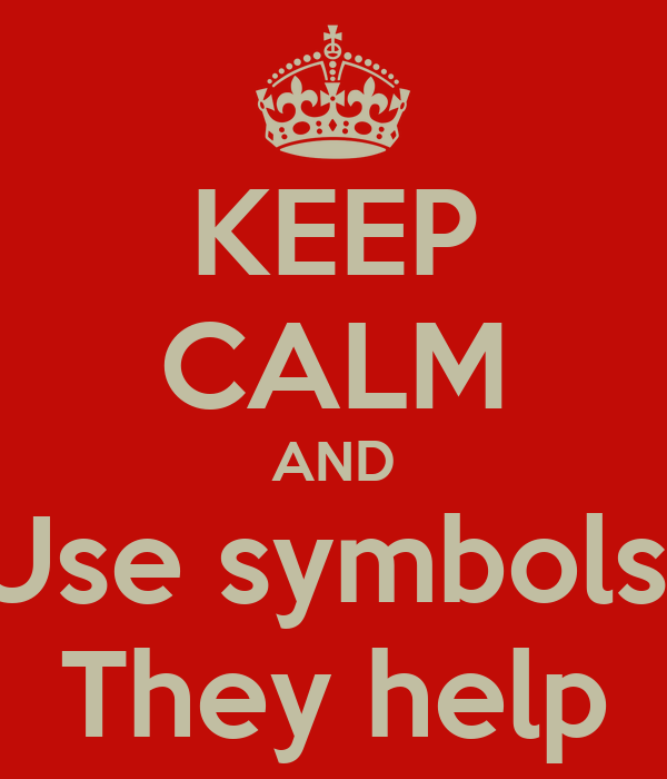KEEP CALM AND Use symbols  They help