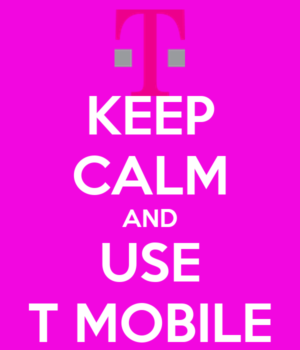 KEEP CALM AND USE T MOBILE