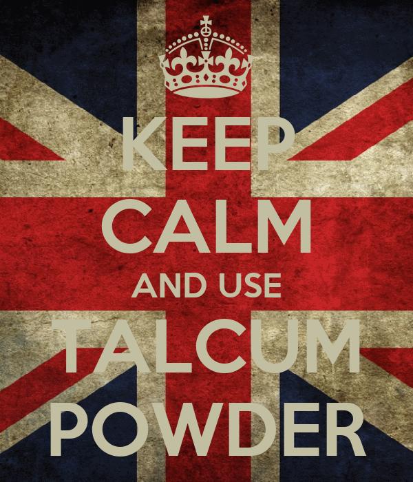 KEEP CALM AND USE TALCUM POWDER