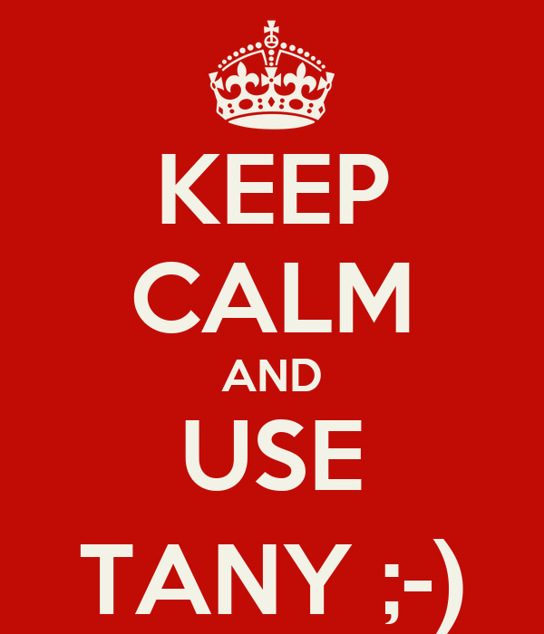 KEEP CALM AND USE TANY ;-)