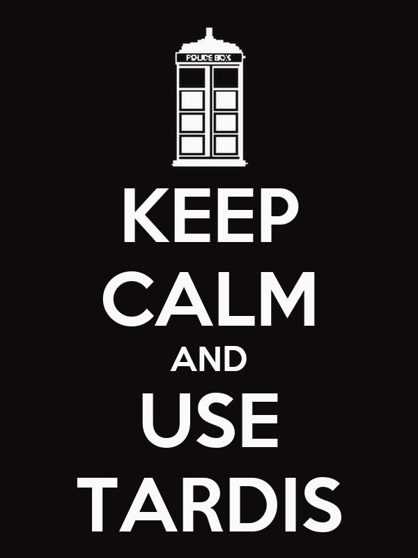 KEEP CALM AND USE TARDIS