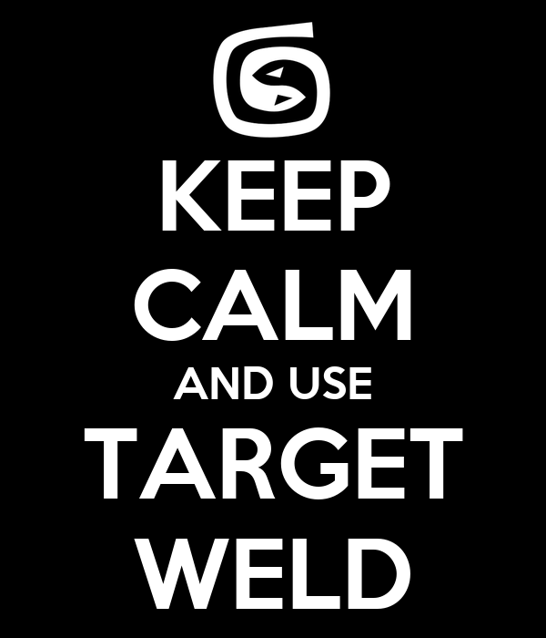 KEEP CALM AND USE TARGET WELD