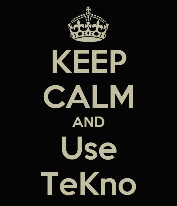 KEEP CALM AND Use TeKno