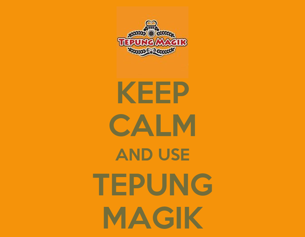 KEEP CALM AND USE TEPUNG MAGIK