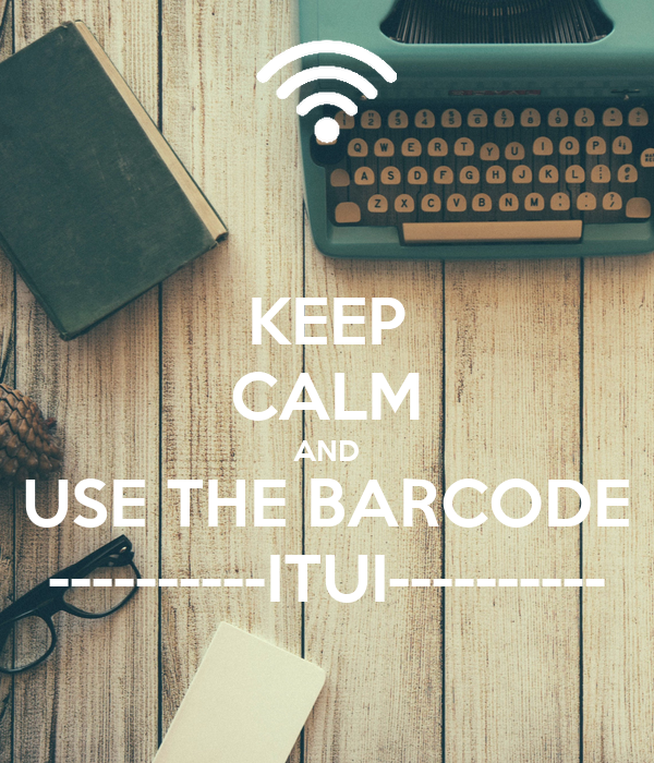 KEEP CALM AND USE THE BARCODE ----------ITUI----------