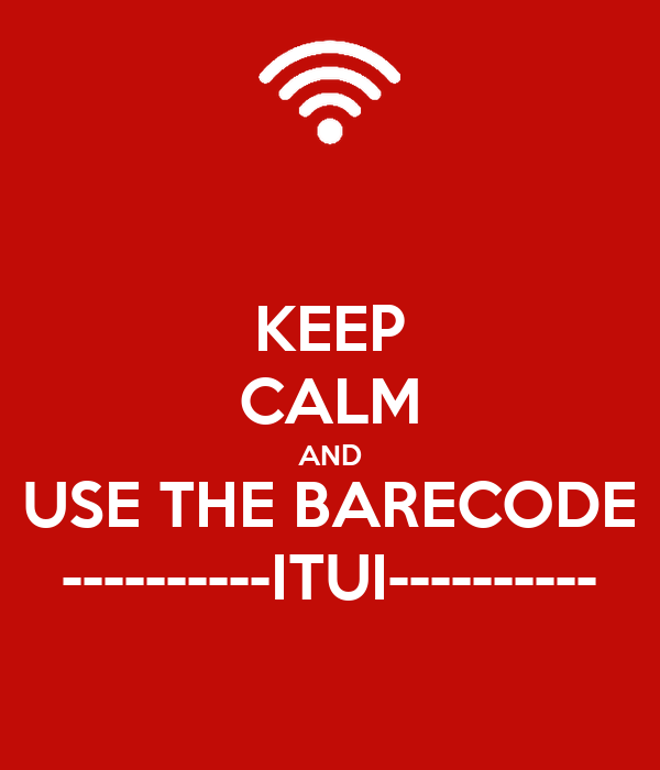 KEEP CALM AND USE THE BARECODE ----------ITUI----------