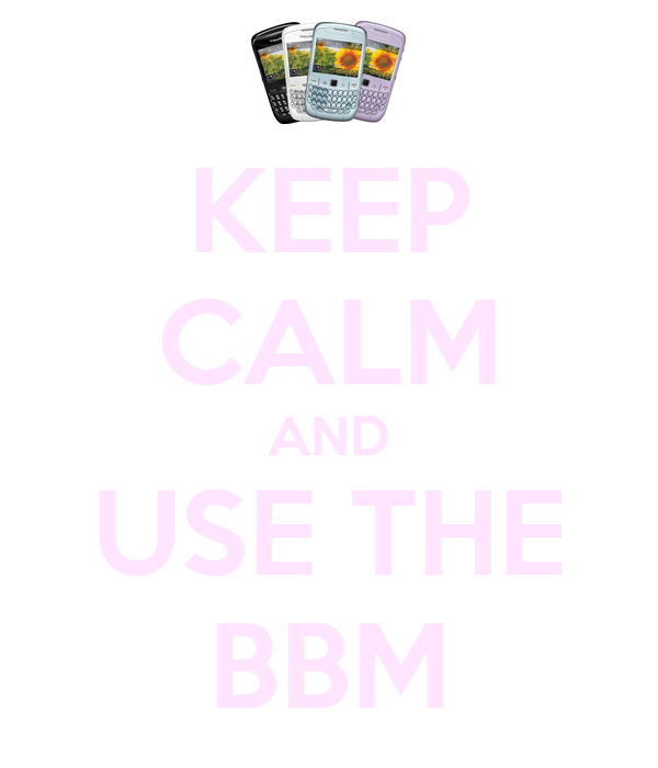 KEEP CALM AND USE THE BBM
