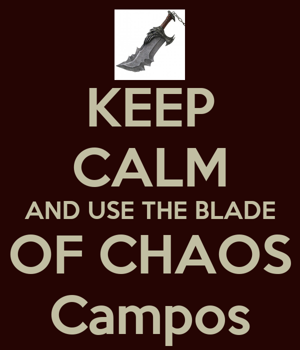 KEEP CALM AND USE THE BLADE OF CHAOS Campos