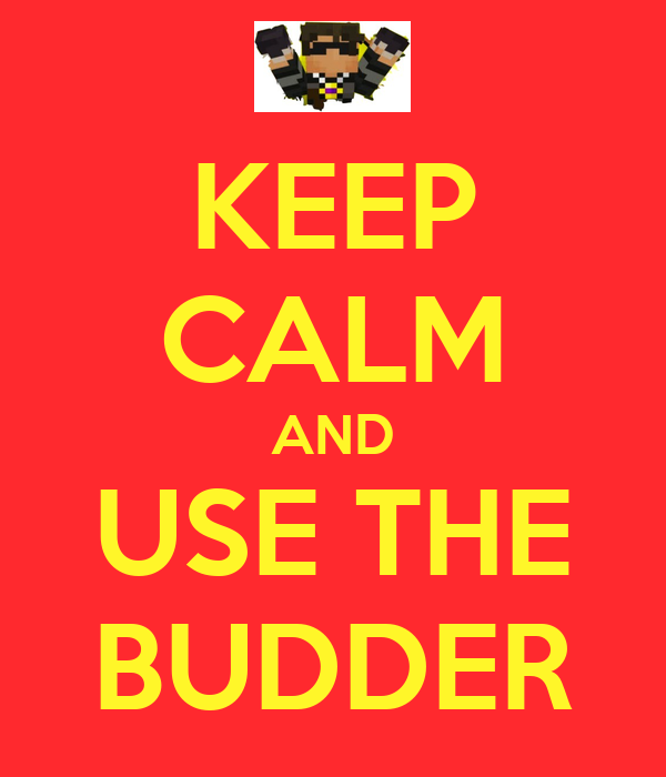 KEEP CALM AND USE THE BUDDER