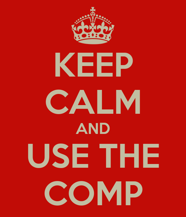 KEEP CALM AND USE THE COMP