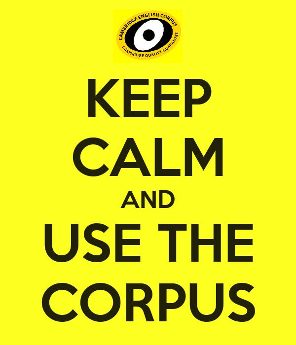 KEEP CALM AND USE THE CORPUS