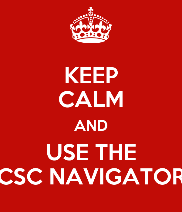 KEEP CALM AND USE THE CSC NAVIGATOR