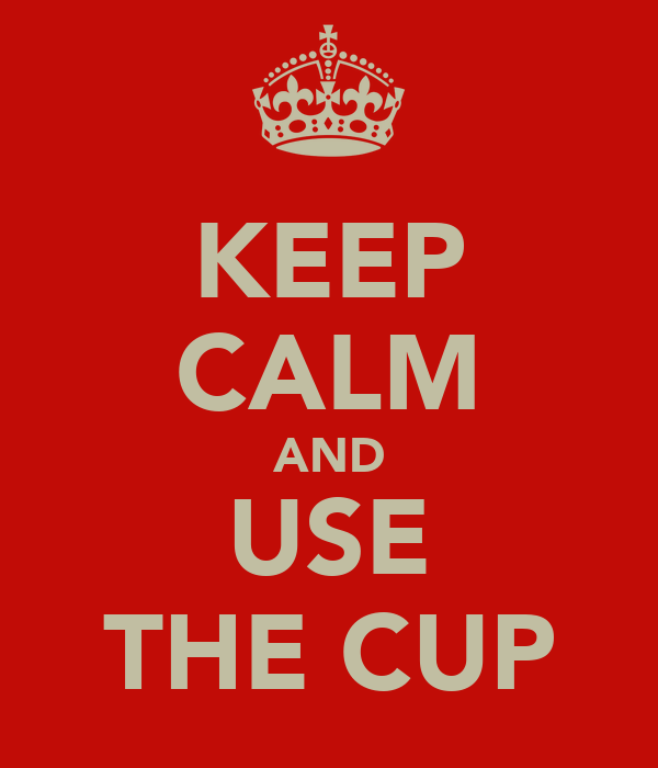KEEP CALM AND USE THE CUP