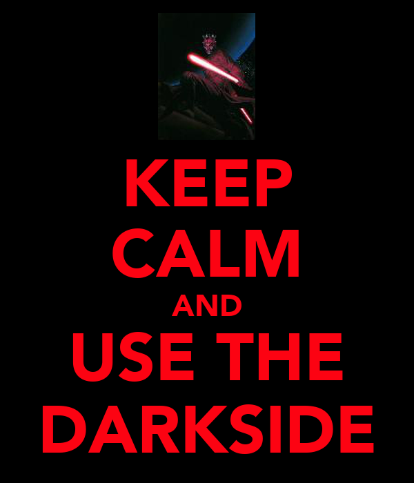 KEEP CALM AND USE THE DARKSIDE