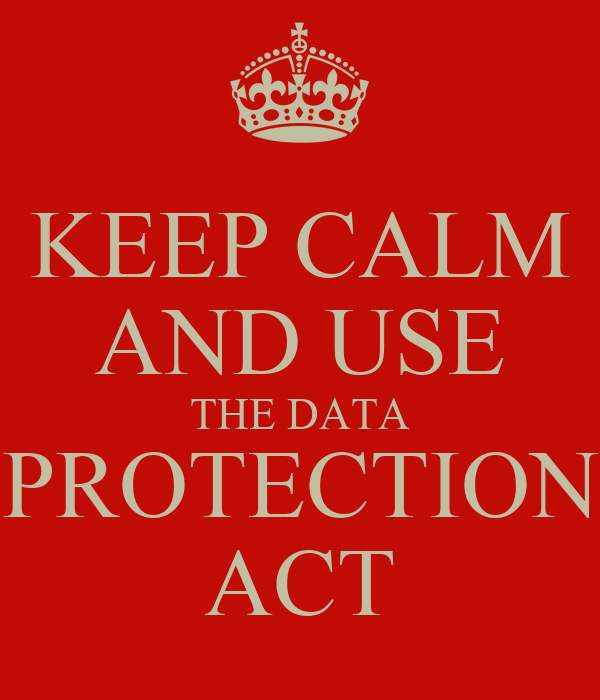 KEEP CALM AND USE THE DATA PROTECTION ACT