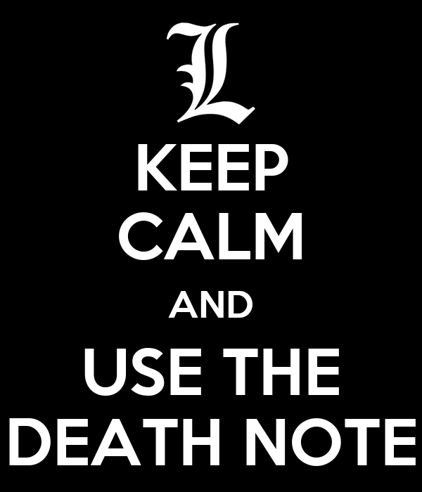 KEEP CALM AND USE THE DEATH NOTE