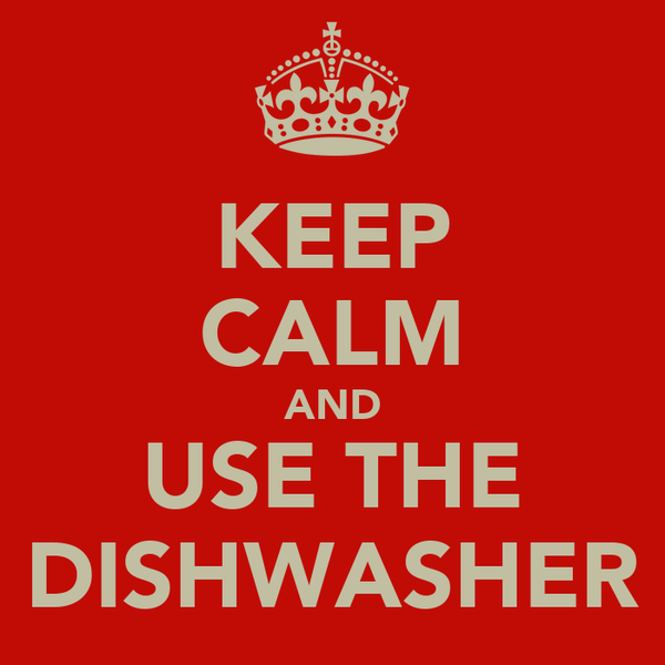 KEEP CALM AND USE THE DISHWASHER