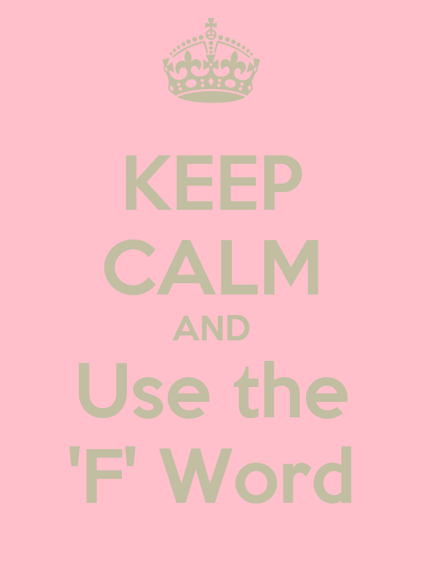 KEEP CALM AND Use the 'F' Word