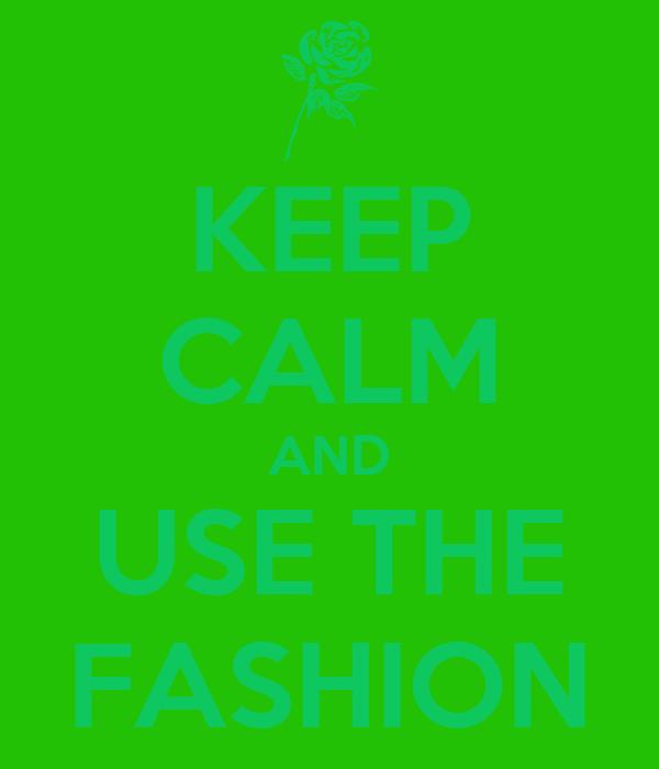 KEEP CALM AND USE THE FASHION
