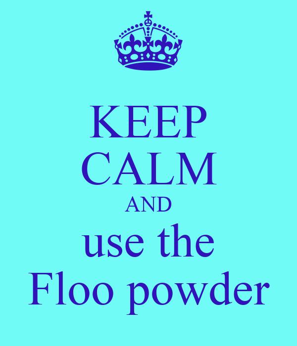 KEEP CALM AND use the Floo powder