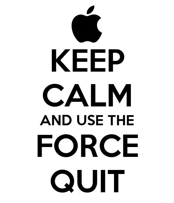 KEEP CALM AND USE THE FORCE QUIT