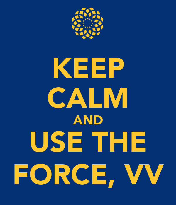 KEEP CALM AND USE THE FORCE, VV